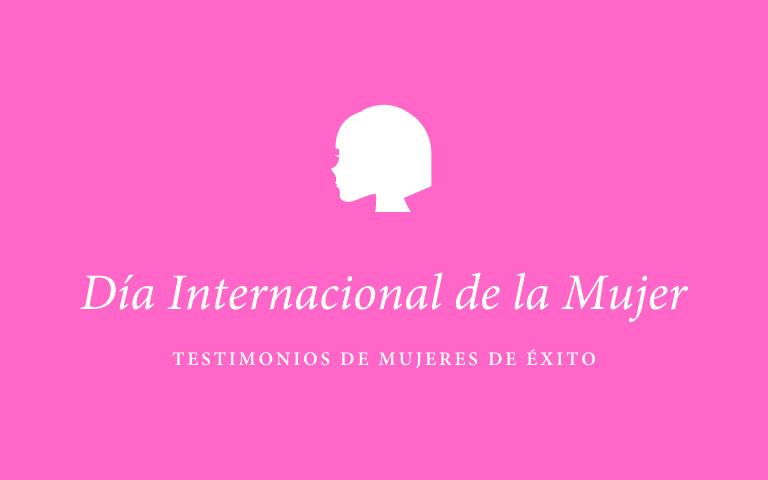 Mujeres de éxito: celebramos el Día Internacional de la Mujer con ellas